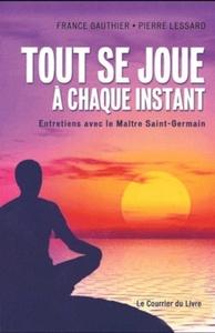 TOUT SE JOUE A CHAQUE INSTANT - ENTRETIENS AVEC LE MAITRE SAINT-GERMAIN