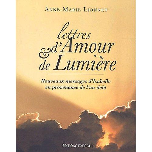 LETTRES D'AMOUR ET DE LUMIERE, NOUVEAUX MESSAGES D'ISABELLE EN PROVENANCE DE L'AU-DELA