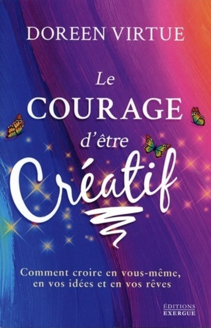 COURAGE D'ETRE CREATIF (LE)