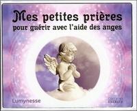 MES PETITES PRIERES POUR GUERIR AVEC L'AIDE DES ANGES