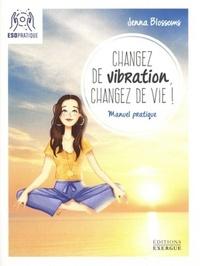 CHANGEZ DE VIBRATION, CHANGEZ DE VIE !