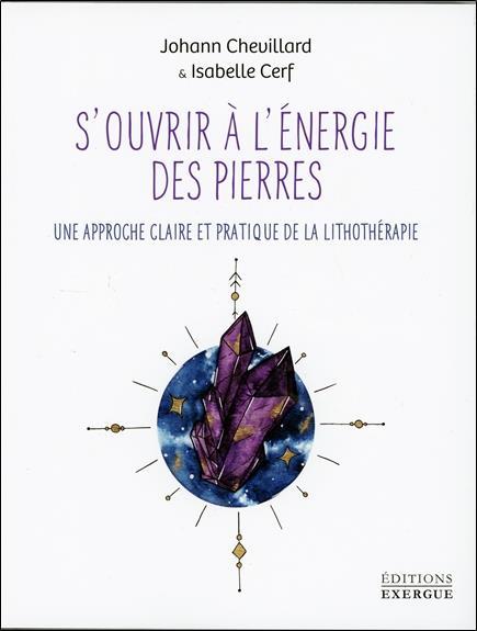 S'OUVRIR A L'ENERGIE DES PIERRES - UNE APPROCHE CLAIRE ET PRATIQUE DE LA LITHOTHERAPIE