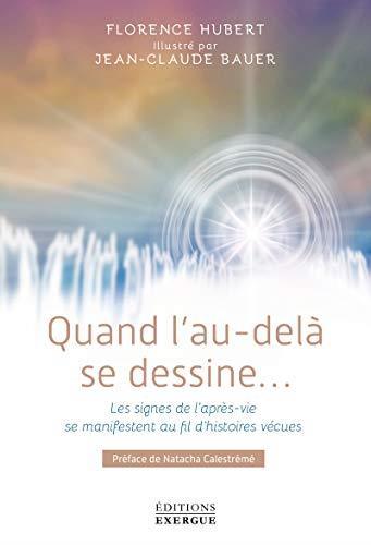 QUAND L'AU-DELA SE DESSINE... LES SIGNES DE L'APRES-VIE SE MANIFESTENT AU FIL D'HISTOIRES VECUES