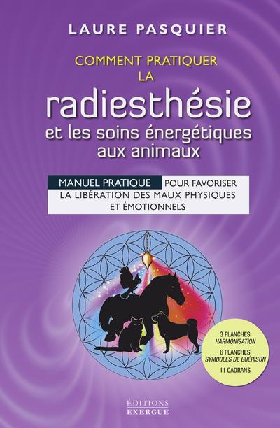 COMMENT PRATIQUER LA RADIESTHESIE ET LES SOINS ENERGETIQUES AUX ANIMAUX