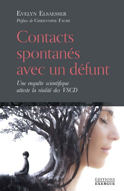 CONTACTS SPONTANES AVEC UN DEFUNT - UNE ENQUETE SCIENTIFIQUE ATTESTE LA REALITE DES VSCD