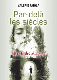 PAR-DELA LES SIECLES - LA CLE DES ORIGINES