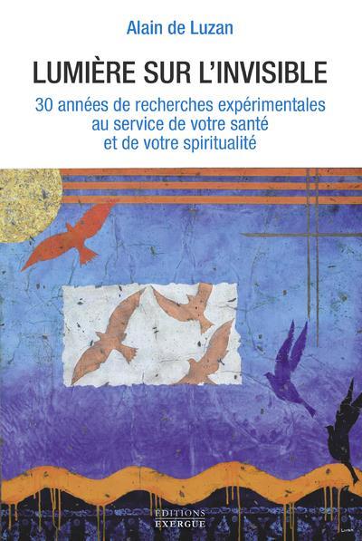LUMIERE SUR L'INVISIBLE - UNE NOUVELLE APPROCHE DE LA SANTE ET DE LA SPIRITUALITE