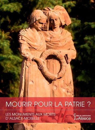 MOURIR POUR LA PATRIE ? LES MONUMENTS AUX MORTS D'ALSACE MOSELLE