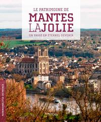 LE PATRIMOINE DE MANTES-LA-JOLIE. UN PASSE EN ETER