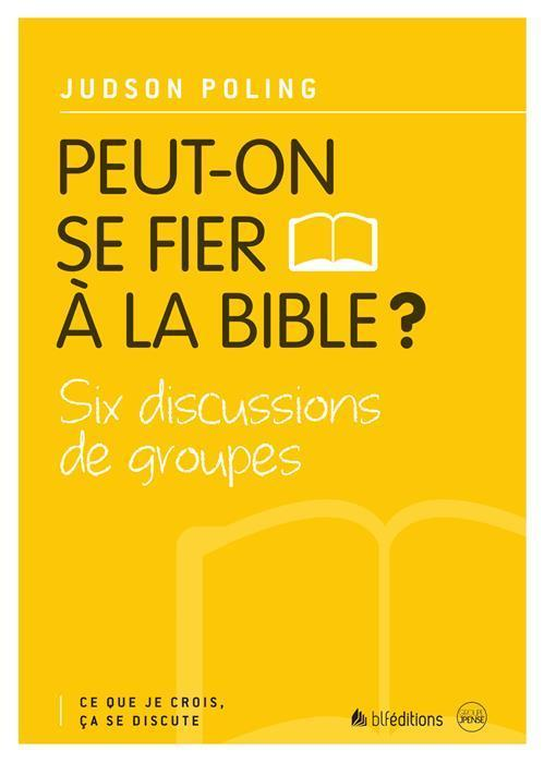 1 PEUT-ON SE FIER A LA BIBLE?