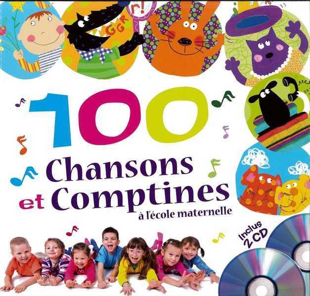 100 CHANSONS ET COMPTINES A L'ECOLE MATERNELLE