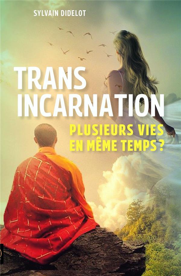 TRANSINCARNATION - PLUSIEURS VIES EN MEME TEMPS ?