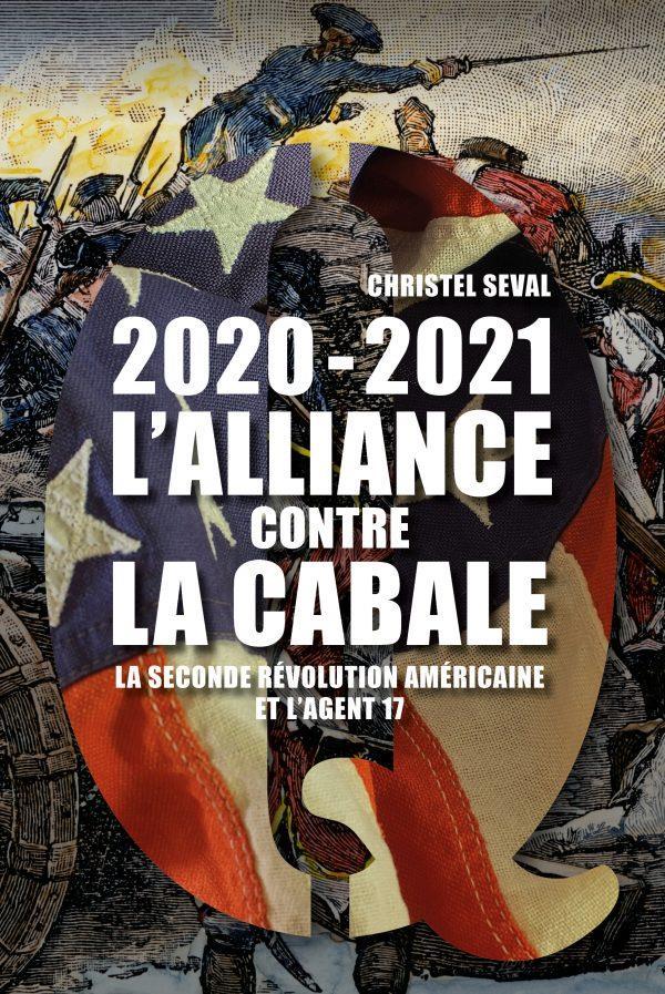 2020-2021 L'ALLIANCE CONTRE LA CABALE - LA SECONDE REVOLUTION AMERICAINE ET L'AGENT 17
