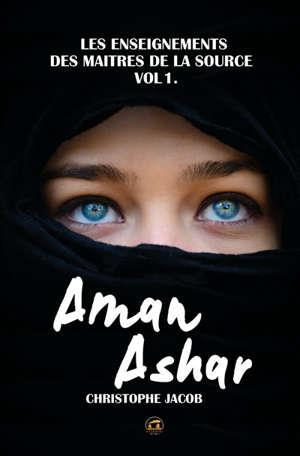 AMAN ASHAR - LES ENSEIGNEMENTS DES MAITRES DE LA SOURCE, VOL 1 : AMAR ASHAR