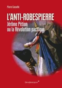 ANTI-ROBESPIERRE - PETION OU LA REVOLUTION PACIFIQUE