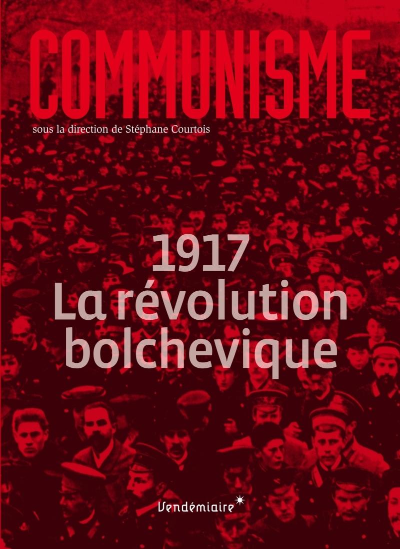 COMMUNISME 2017 - 1917, LA REVOLUTION BOLCHEVIQUE