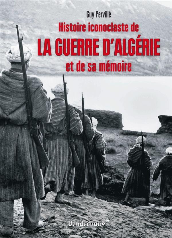 Histoire iconoclaste de la guerre d'algerie et de sa memoire