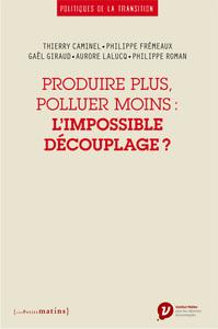 PRODUIRE PLUS, POLLUER MOINS : L'IMPOSSIBLE DECOUPLAGE ?