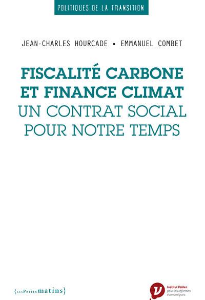 FISCALITE CARBONE ET FINANCE CLIMAT - UN CONTRAT SOCIAL POUR NOTRE TEMPS