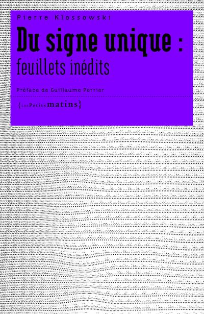 DU SIGNE UNIQUE - FEUILLETS INEDITS