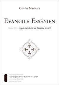 EVANGILE ESSENIEN - TOME 18 - QUEL CHERCHEUR DE LUMIERE ES-TU ?