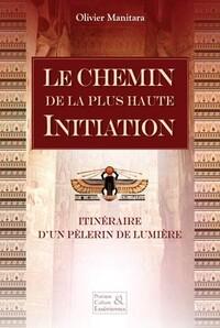 LE CHEMIN DE LA PLUS HAUTE INITIATION - ITINERAIRE D'UN PELERIN DE LUMIERE