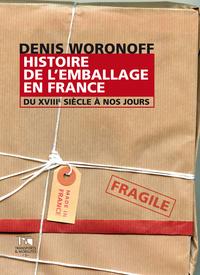 HISTOIRE DE L'EMBALLAGE EN FRANCE DU XVIII<SUP>E</SUP> SIECLE A NOS J OURS