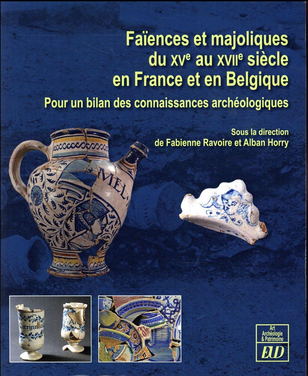 FAIENCES ET MAJOLIQUES DU XVE AU XVIIE SIECLE EN FRANCE ET EN BELGIQUE - POUR UN BILAN DES CONNAISSA