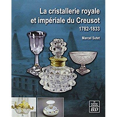 LA CRISTALLERIE ROYALE ET IMPERIALE DU CREUSOT