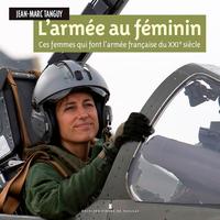 L'ARMEE AU FEMININ - CES FEMMES QUI FONT L'ARMEE F