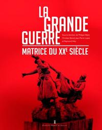 LA GRANDE GUERRE - MATRICE DU XXE SIECLE