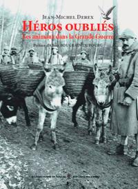 HEROS OUBLIES - LES ANIMAUX DANS LA GRANDE GUERRE