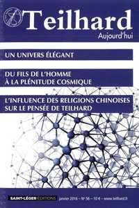 N 56 - TEILHARD AUJOURD'HUI - JANVIER 2016 - UN UNIVERS ELEGANT
