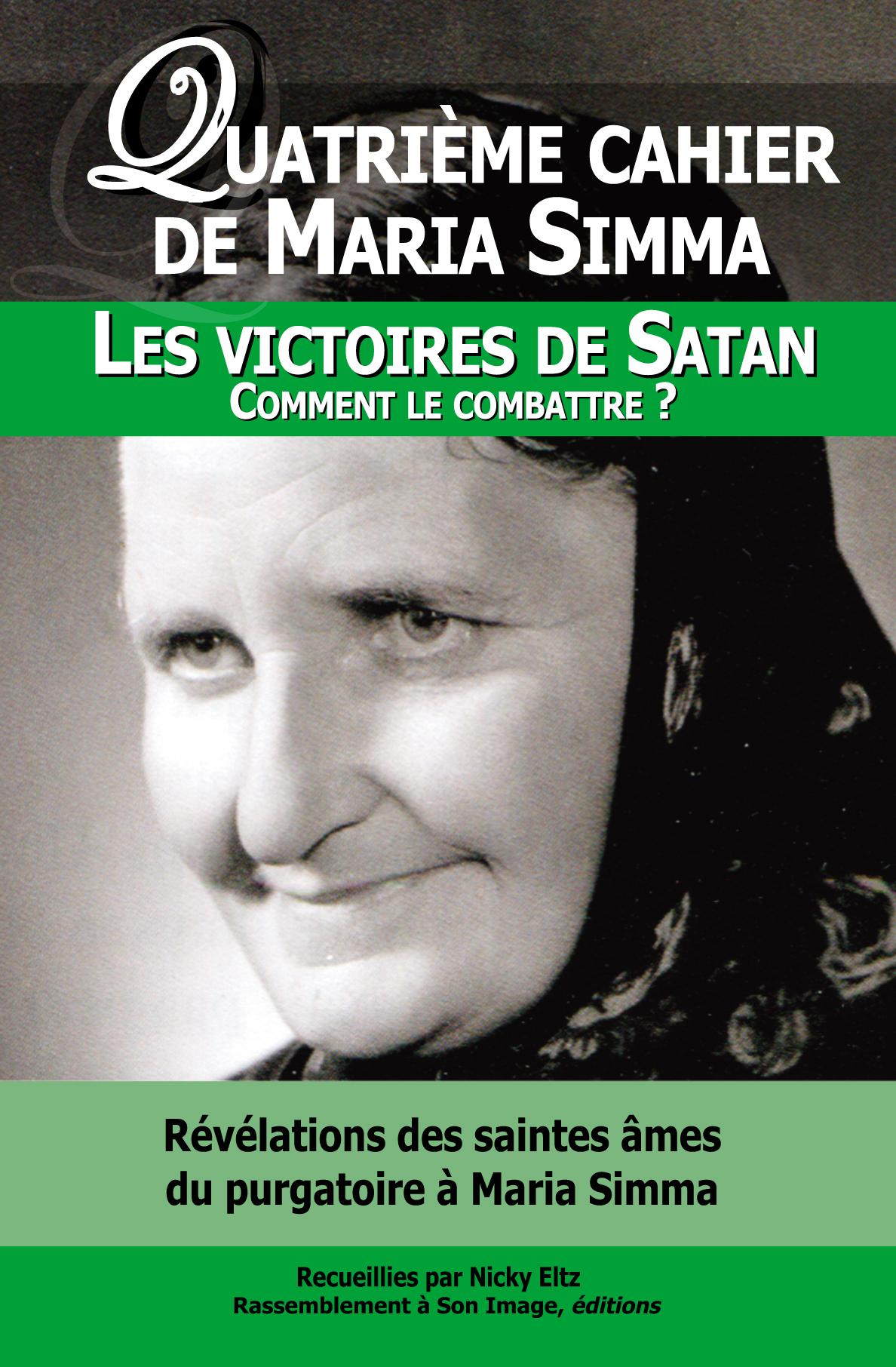 1 QUATRIEME CAHIER DE MARIA SIMMA. LES VICTOIRES DE SATAN -- COMMENT LES COMBATTRE ?