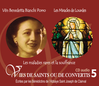5 VIES DE SAINTS OU DE CONVERTIS T5 -- VENERABLE BENEDETTA BIANCHI PORRO ET LES MIRACLES DE LOURDES