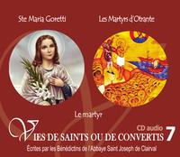 7 VIES DE SAINTS OU DE CONVERTIS T7 -- SAINTE MARIA GORETTI ET LES MARTYRS D'OTTRANTE. LE MARTYR D