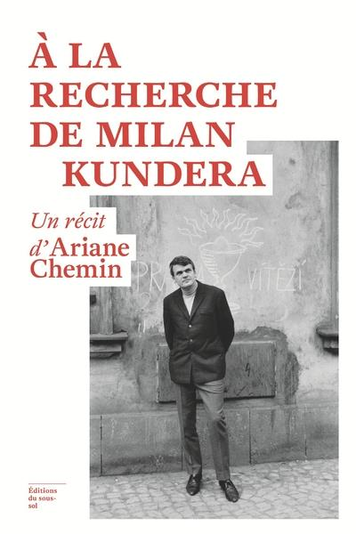 A LA RECHERCHE DE MILAN KUNDERA - UN RECIT D'ARIANE CHEMIN