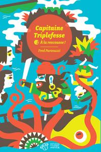 CAPITAINE TRIPLEFESSE T2 - A LA RESCOUSSE !