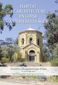 HABITAT ET ARCHITECTURE EN CORSE A TRAVERS LES AGES - 3EME COLLOQUE HISTORIQUE D'ALATA