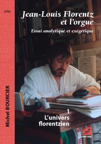 JEAN-LOUIS FLORENTZ ET L ORGUE. L UNIVERS FLORENTZIEN