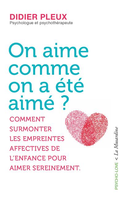 ON AIME COMME ON A ETE AIME ? - COMMENT SURMONTER LES EMPREINTES AFFECTIVES DE L'ENFANCE POUR AIMER