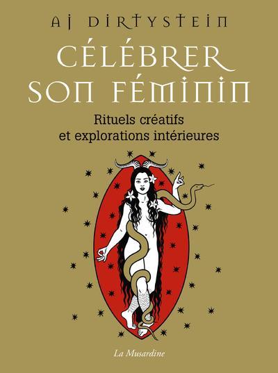 CELEBRER SON FEMININ - RITUELS CREATIFS ET EXPLORATIONS INTERIEURES