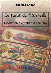 LE TAROT DE MARSEILLE, L'ESOTERISME CHRETIEN A L'OEUVRE.