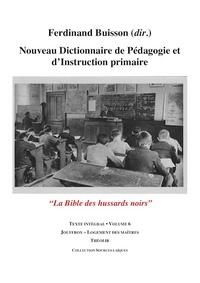 NOUVEAU DICTIONNAIRE DE PEDAGOGIE ET D'INSTRUCTION PRIMAIRE VOLUME 6 (JOUFFROY - LOGEMENT)