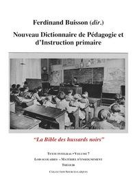 NOUVEAU DICTIONNAIRE DE PEDAGOGIE ET D'INSTRUCTION PRIMAIRE VOLUME 7 (LOIS SCOLAIRES - MATERIEL)