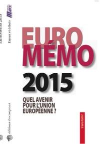 EUROMEMORANDUM 2015 QUEL AVENIR POUR L'UNION EUROPEENNE ? STAGNATION ET POLARISATION OU REFONDATION