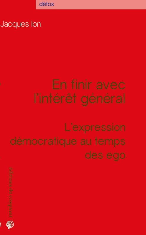 EN FINIR AVEC L'INTERET GENERAL L'EXPRESSION DEMOCRATIQUE AU TEMPS DES EGO - L EXPRESSION DEMOCRATIQ