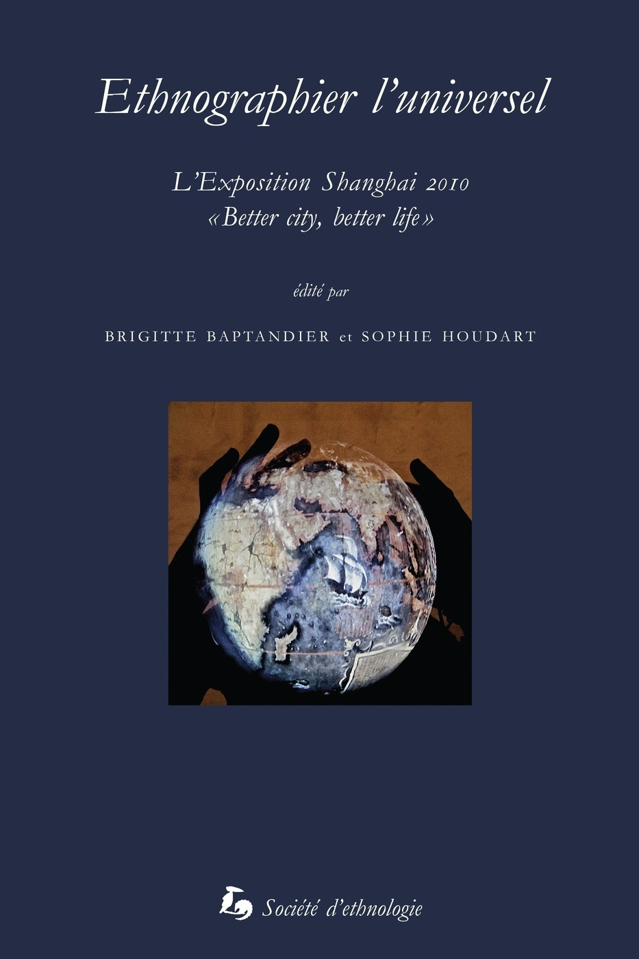 "ETHNOGRAPHIER L'UNIVERSEL. SHANGHAI 2010 : ""BETTER CITY, BETTER LIFE"""