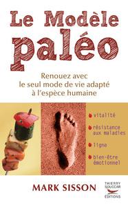 LE MODELE PALEO. RENOUEZ AVEC LE SEUL MODE DE VIE ADAPTE A L'ESPECE HUMAINE