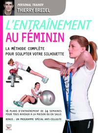 ENTRAINEMENT AU FEMININ. LA METHODE COMPLETE POUR SCULPTER VOTRE SILHOUETTE (L')